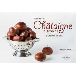 Cuisiner la Châtaigne d'Ardèche tout simplement, Philippe Barret